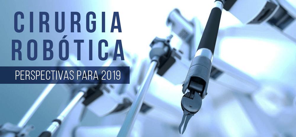 Cirurgia Robótica: Perspectivas para 2019